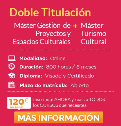 """Doble Máster en """"Gestión de Proyectos y Espacios Culturales"""" + """"Turismo Cultural"""""""